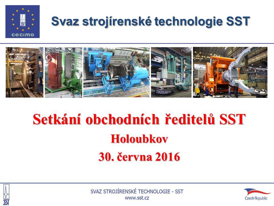 Svaz strojírenské technologie SST Svaz strojírenské technologie SST Setkání obchodních ředitelů SST Holoubkov 30. června 2016