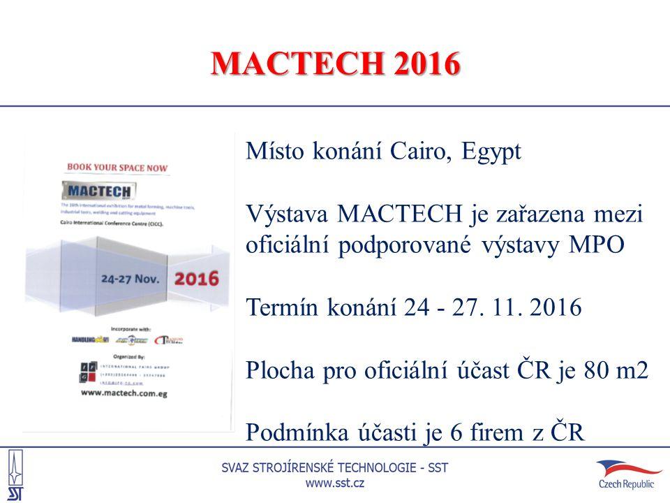 MACTECH 2016 Místo konání Cairo, Egypt Výstava MACTECH je zařazena mezi oficiální podporované výstavy MPO Termín konání 24 - 27. 11. 2016 Plocha pro o