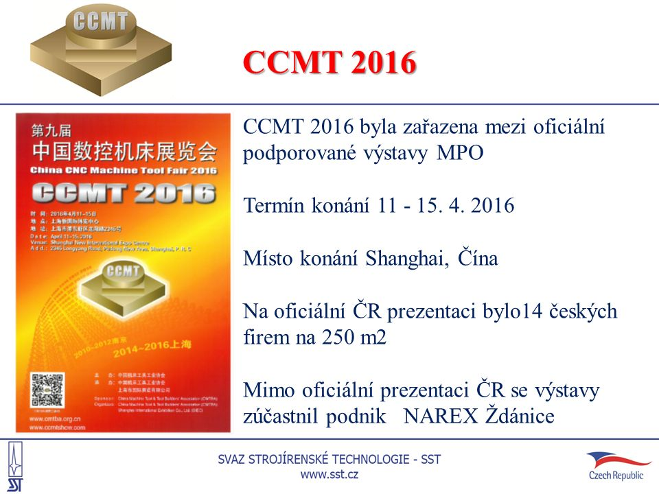 CCMT 2016 CCMT 2016 byla zařazena mezi oficiální podporované výstavy MPO Termín konání 11 - 15. 4. 2016 Místo konání Shanghai, Čína Na oficiální ČR pr