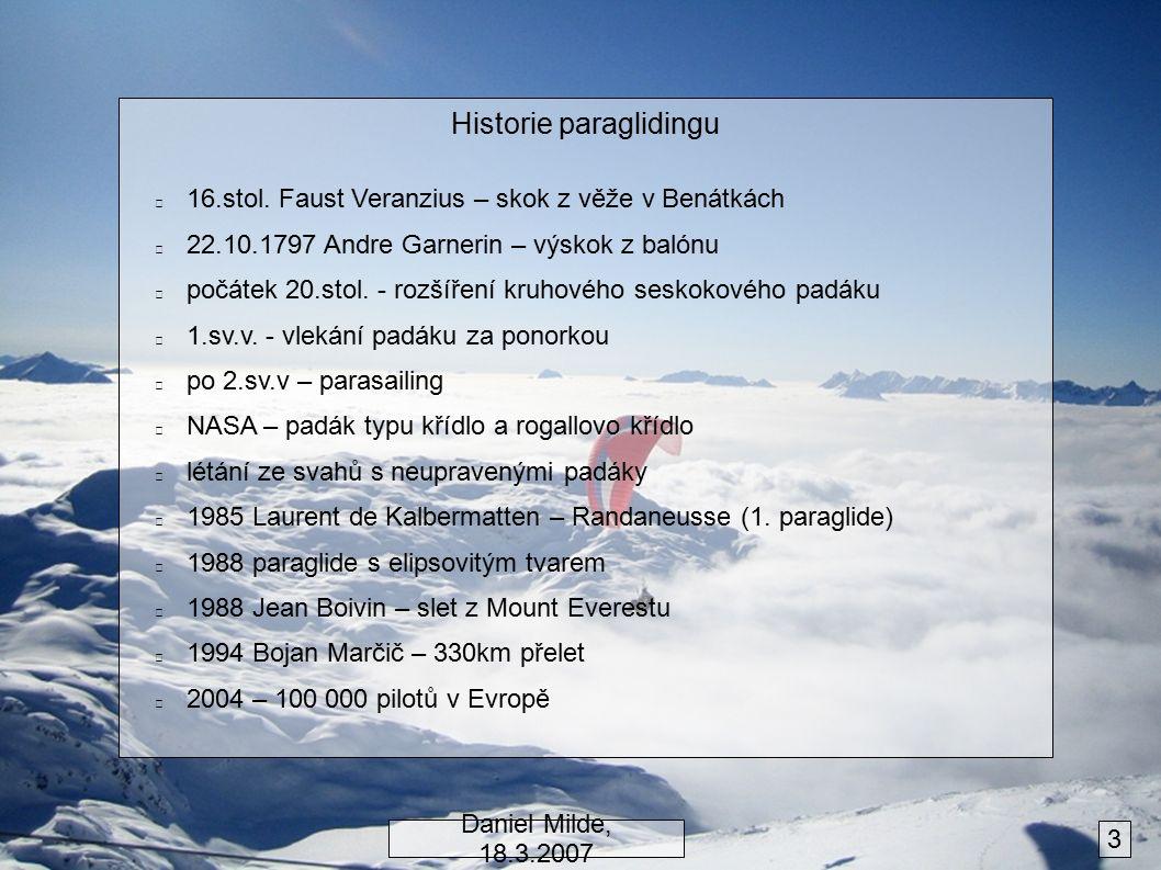 Historie paraglidingu 16.stol. Faust Veranzius – skok z věže v Benátkách 22.10.1797 Andre Garnerin – výskok z balónu počátek 20.stol. - rozšíření kruh
