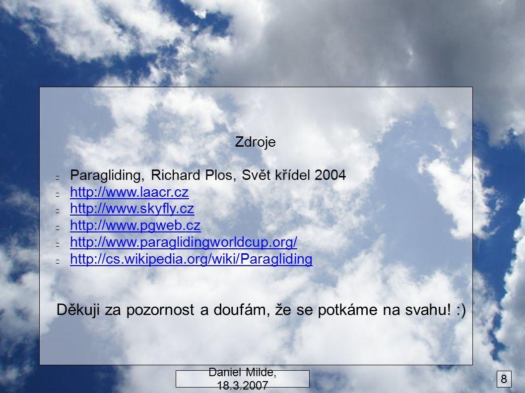 Zdroje Paragliding, Richard Plos, Svět křídel 2004 http://www.laacr.cz http://www.skyfly.cz http://www.pgweb.cz http://www.paraglidingworldcup.org/ http://cs.wikipedia.org/wiki/Paragliding Děkuji za pozornost a doufám, že se potkáme na svahu.