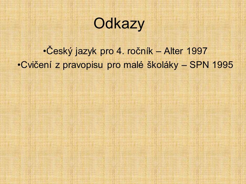 Odkazy Český jazyk pro 4. ročník – Alter 1997 Cvičení z pravopisu pro malé školáky – SPN 1995