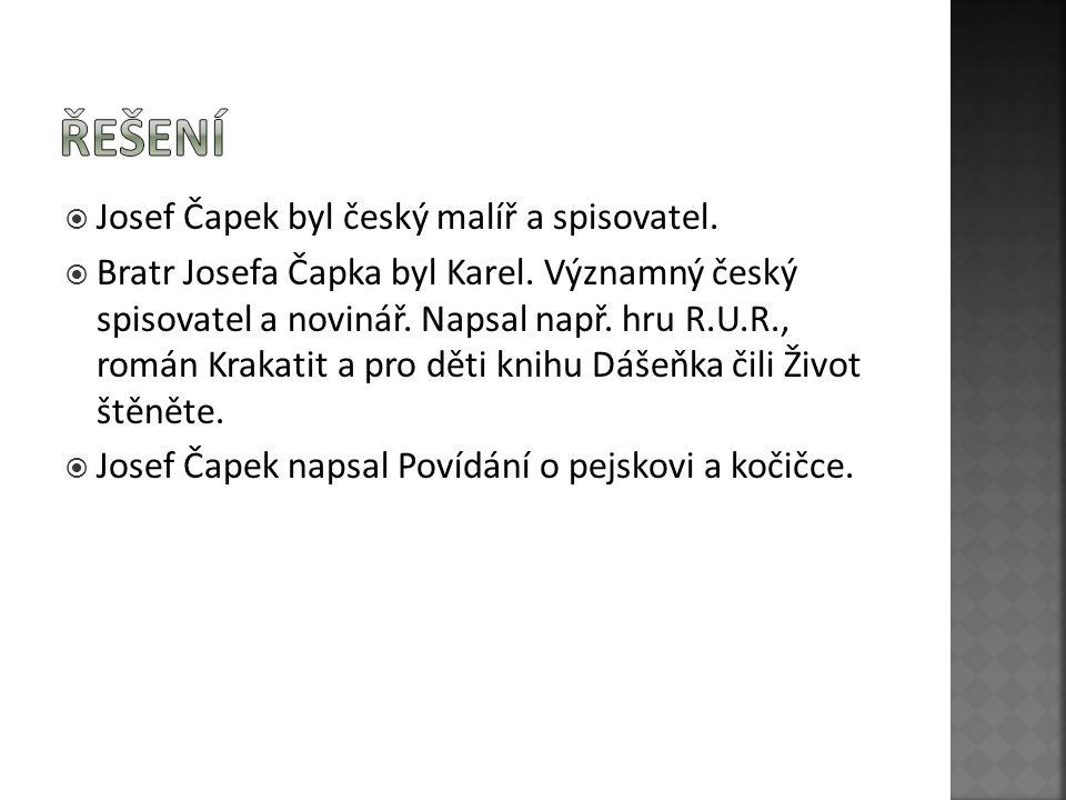  Josef Čapek byl český malíř a spisovatel.  Bratr Josefa Čapka byl Karel. Významný český spisovatel a novinář. Napsal např. hru R.U.R., román Krakat