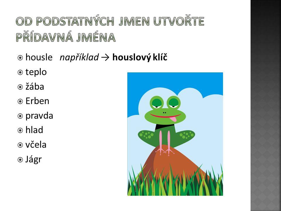  housle například → houslový klíč  teplo  žába  Erben  pravda  hlad  včela  Jágr