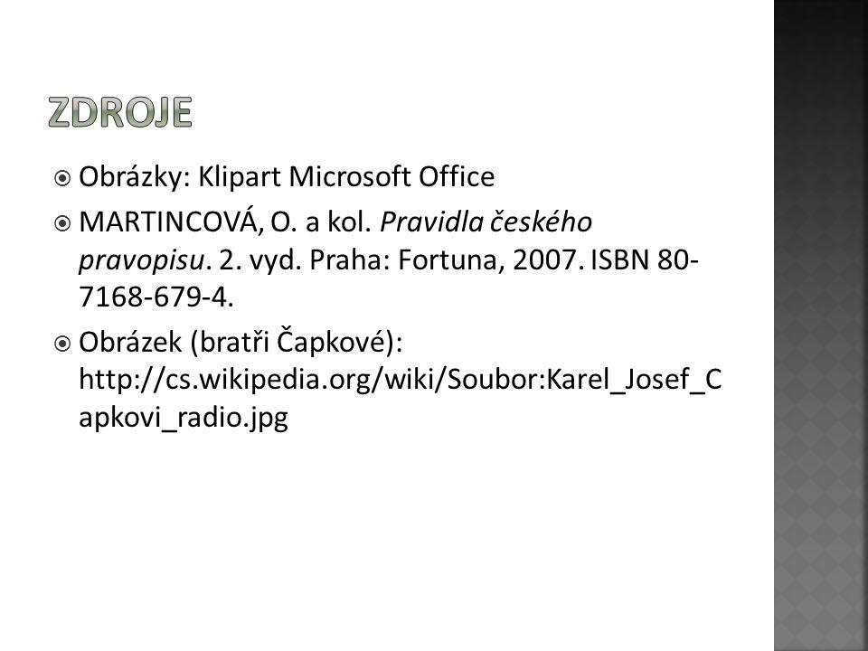  Obrázky: Klipart Microsoft Office  MARTINCOVÁ, O. a kol. Pravidla českého pravopisu. 2. vyd. Praha: Fortuna, 2007. ISBN 80- 7168-679-4.  Obrázek (