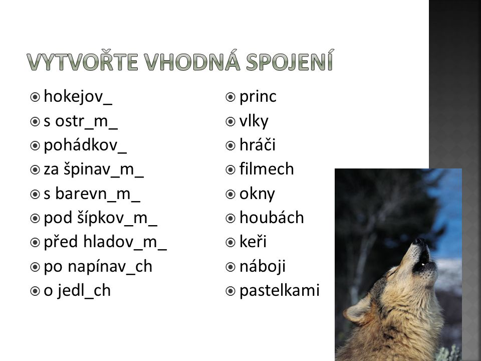 hokejov_  s ostr_m_  pohádkov_  za špinav_m_  s barevn_m_  pod šípkov_m_  před hladov_m_  po napínav_ch  o jedl_ch  princ  vlky  hráči 