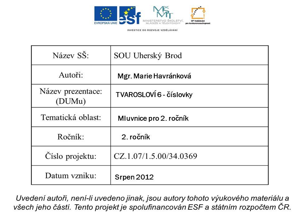 Mgr. Marie Havránková TVAROSLOVÍ 6 - číslovky Mluvnice pro 2. ročník 2. ročník Srpen 2012