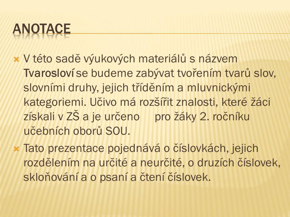  V této sadě výukových materiálů s názvem Tvarosloví se budeme zabývat tvořením tvarů slov, slovními druhy, jejich tříděním a mluvnickými kategoriemi.