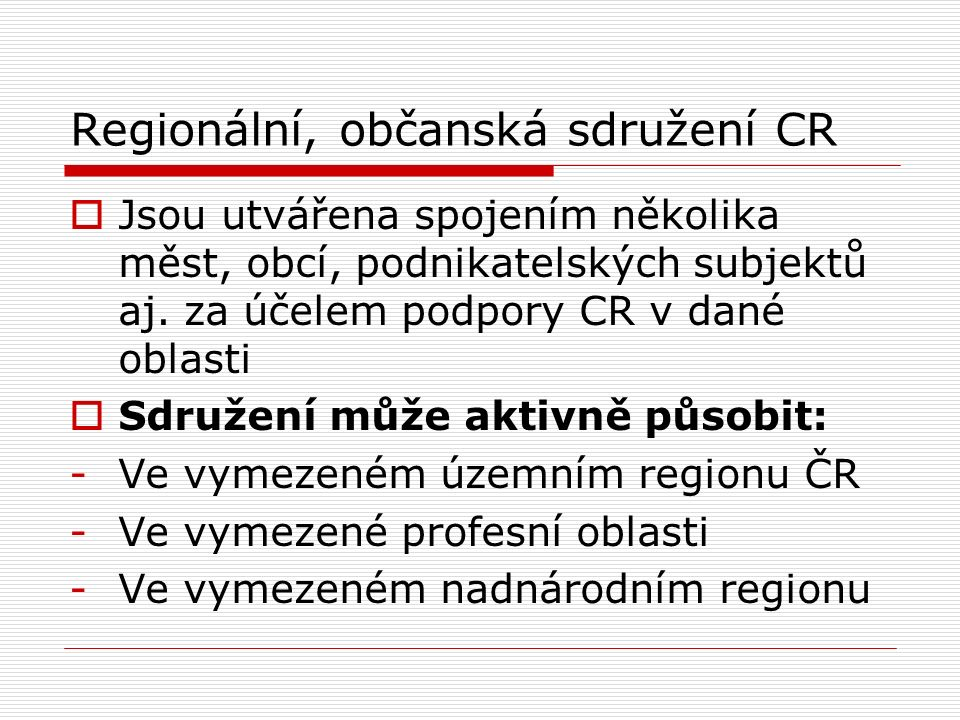 Regionální, občanská sdružení CR  Jsou utvářena spojením několika měst, obcí, podnikatelských subjektů aj. za účelem podpory CR v dané oblasti  Sdru