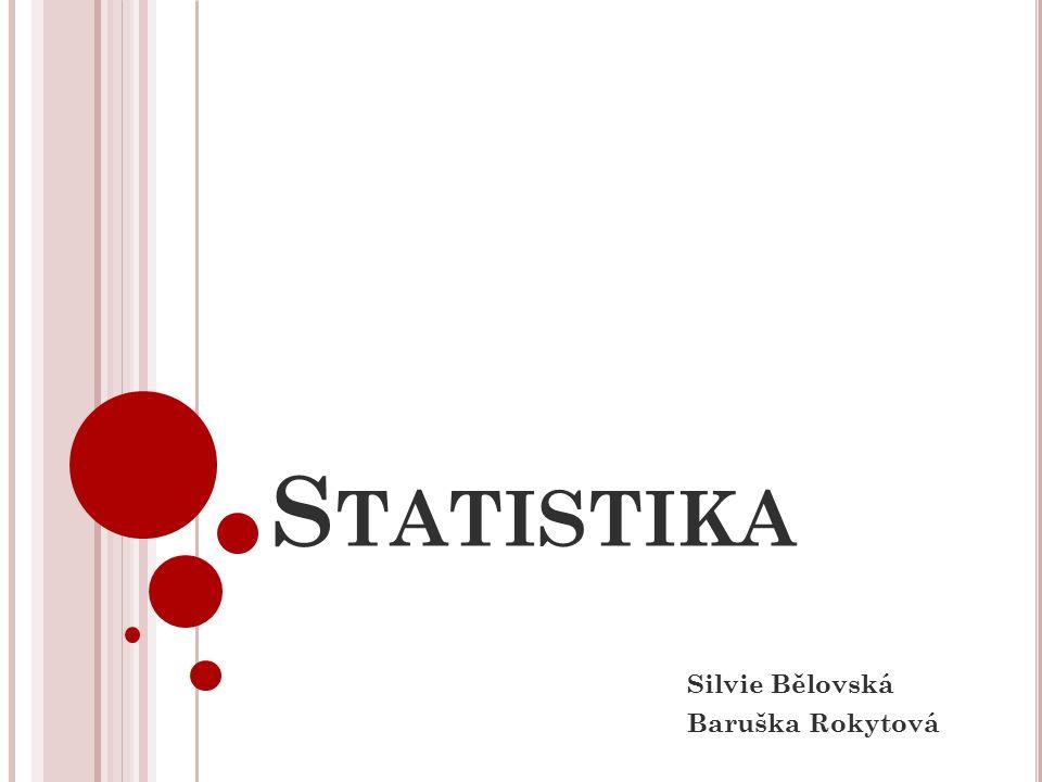 S TATISTIKA Silvie Bělovská Baruška Rokytová