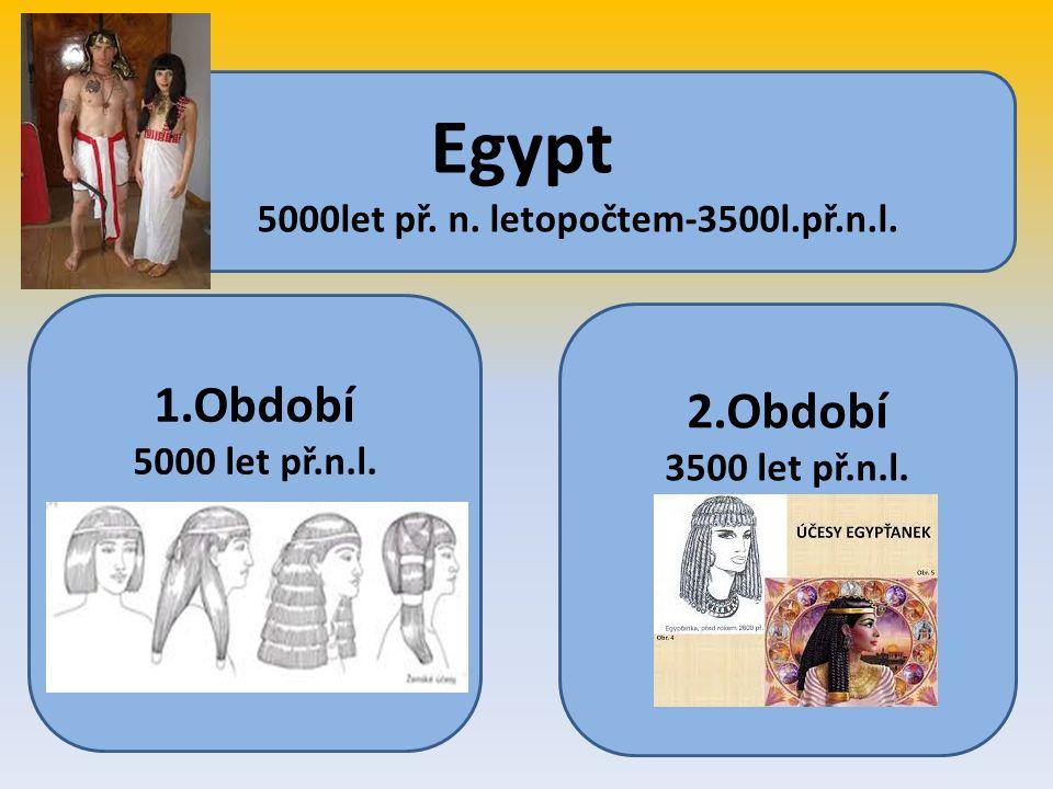 Egypt 5000let př. n. letopočtem-3500l.př.n.l. 1.Období 5000 let př.n.l. 2.Období 3500 let př.n.l.