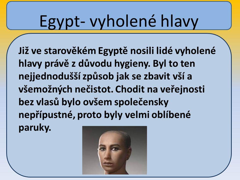 Již ve starověkém Egyptě nosili lidé vyholené hlavy právě z důvodu hygieny.