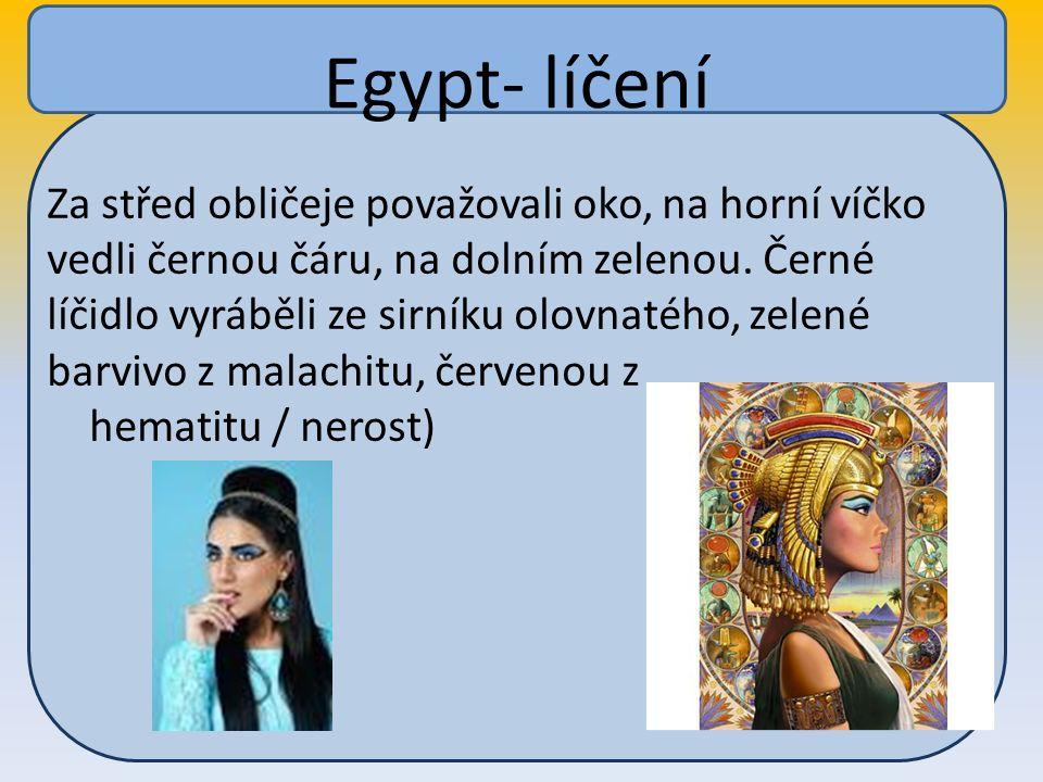 Egypt- líčení Za střed obličeje považovali oko, na horní víčko vedli černou čáru, na dolním zelenou.