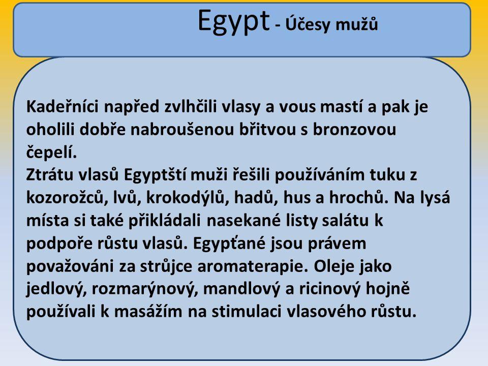 Egypt - Účesy mužů Kadeřníci napřed zvlhčili vlasy a vous mastí a pak je oholili dobře nabroušenou břitvou s bronzovou čepelí.