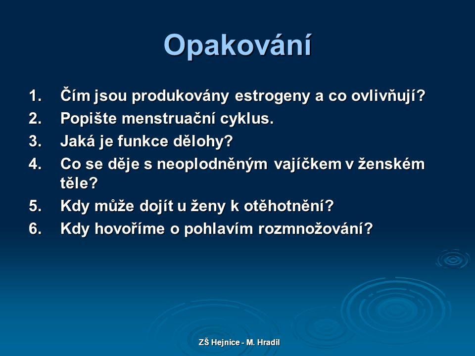 ZŠ Hejnice - M. Hradil Opakování 1.Čím jsou produkovány estrogeny a co ovlivňují.