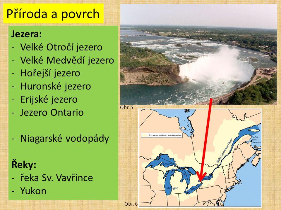 Příroda a povrch Jezera: -Velké Otročí jezero -Velké Medvědí jezero -Hořejší jezero -Huronské jezero -Erijské jezero -Jezero Ontario -Niagarské vodopády Řeky: -řeka Sv.