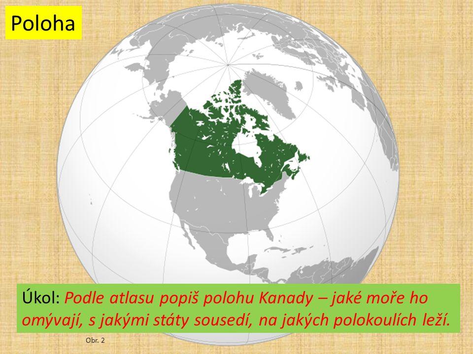 Obr. 2 Poloha Úkol: Podle atlasu popiš polohu Kanady – jaké moře ho omývají, s jakými státy sousedí, na jakých polokoulích leží.
