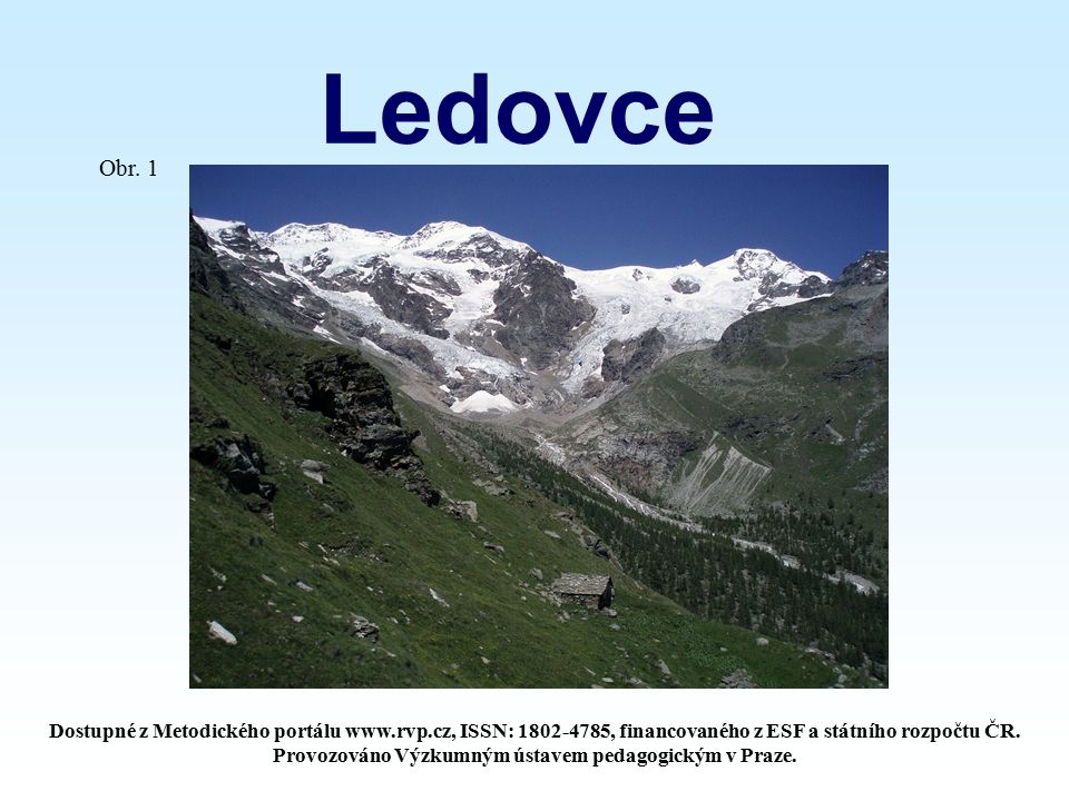 Ledovce Vznik: Vznik: stlačením nahromaděné masy sněhu, vzniká dále dochází k růstu hustoty sněhu – vzniká tzv.
