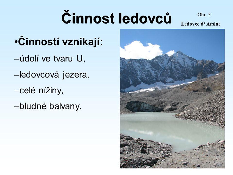 Činnost ledovců Činností vznikají: – údolí ve tvaru U, – ledovcová jezera, – celé nížiny, – bludné balvany. Obr. 5 Ledovec d' Arsine