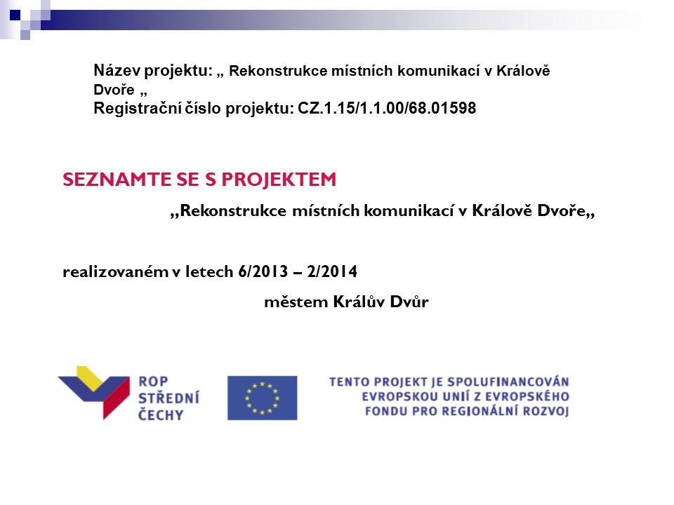 """Název projektu: """" Rekonstrukce místních komunikací v Králově Dvoře """" Registrační číslo projektu: CZ.1.15/1.1.00/68.01598 SEZNAMTE SE S PROJEKTEM """"Rekonstrukce místních komunikací v Králově Dvoře"""" realizovaném v letech 6/2013 – 2/2014 městem Králův Dvůr"""