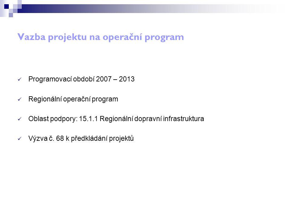 Vazba projektu na operační program Programovací období 2007 – 2013 Regionální operační program Oblast podpory: 15.1.1 Regionální dopravní infrastruktura Výzva č.