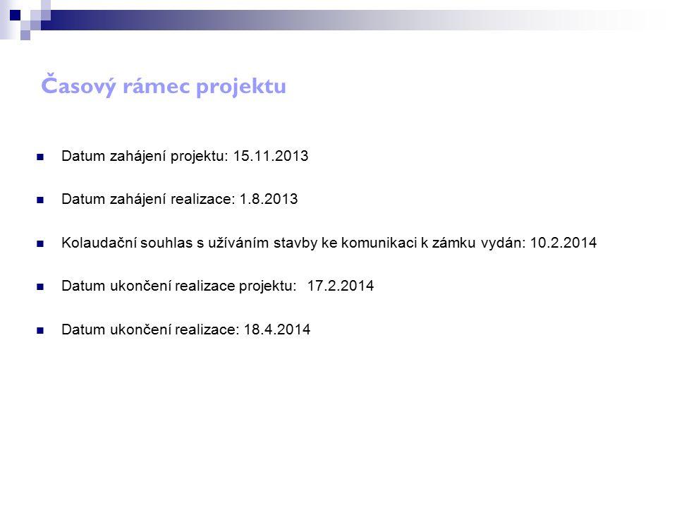 Časový rámec projektu Datum zahájení projektu: 15.11.2013 Datum zahájení realizace:1.8.2013 Kolaudační souhlas s užíváním stavby ke komunikaci k zámku