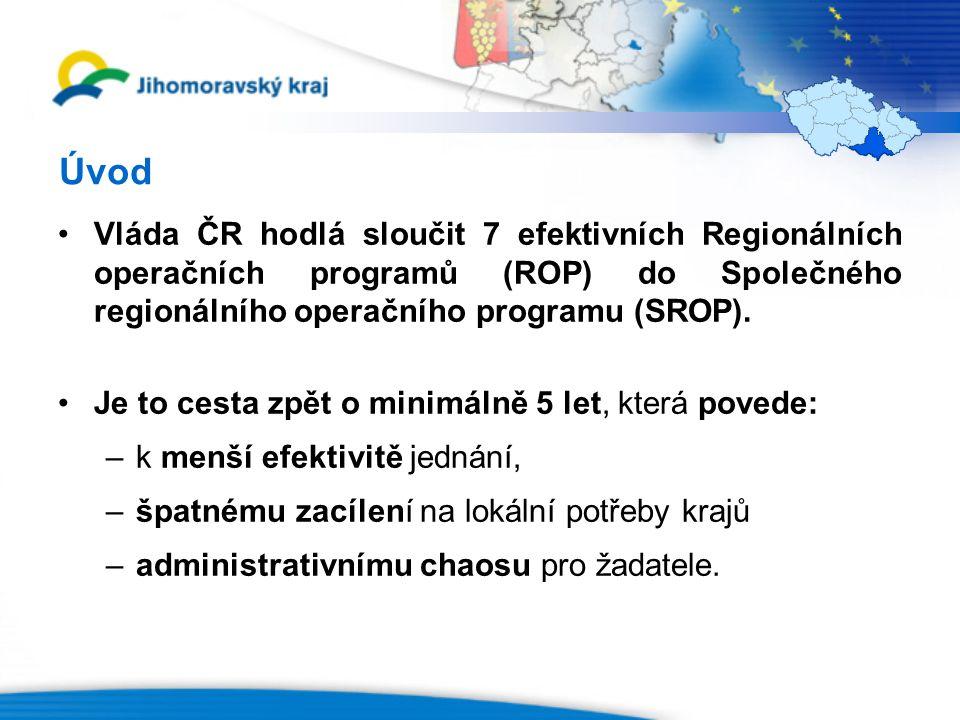 Úvod Vláda ČR hodlá sloučit 7 efektivních Regionálních operačních programů (ROP) do Společného regionálního operačního programu (SROP).