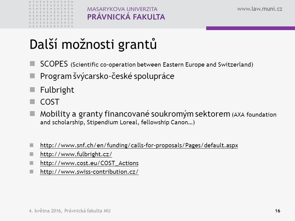 www.law.muni.cz Další možnosti grantů SCOPES (Scientific co-operation between Eastern Europe and Switzerland) Program švýcarsko-české spolupráce Fulbright COST Mobility a granty financované soukromým sektorem (AXA foundation and scholarship, Stipendium Loreal, fellowship Canon…) http://www.snf.ch/en/funding/calls-for-proposals/Pages/default.aspx http://www.fulbright.cz/ http://www.cost.eu/COST_Actions http://www.swiss-contribution.cz/ 4.