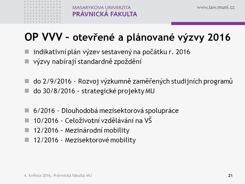 www.law.muni.cz OP VVV – otevřené a plánované výzvy 2016 indikativní plán výzev sestavený na počátku r. 2016 výzvy nabírají standardně zpoždění do 2/9