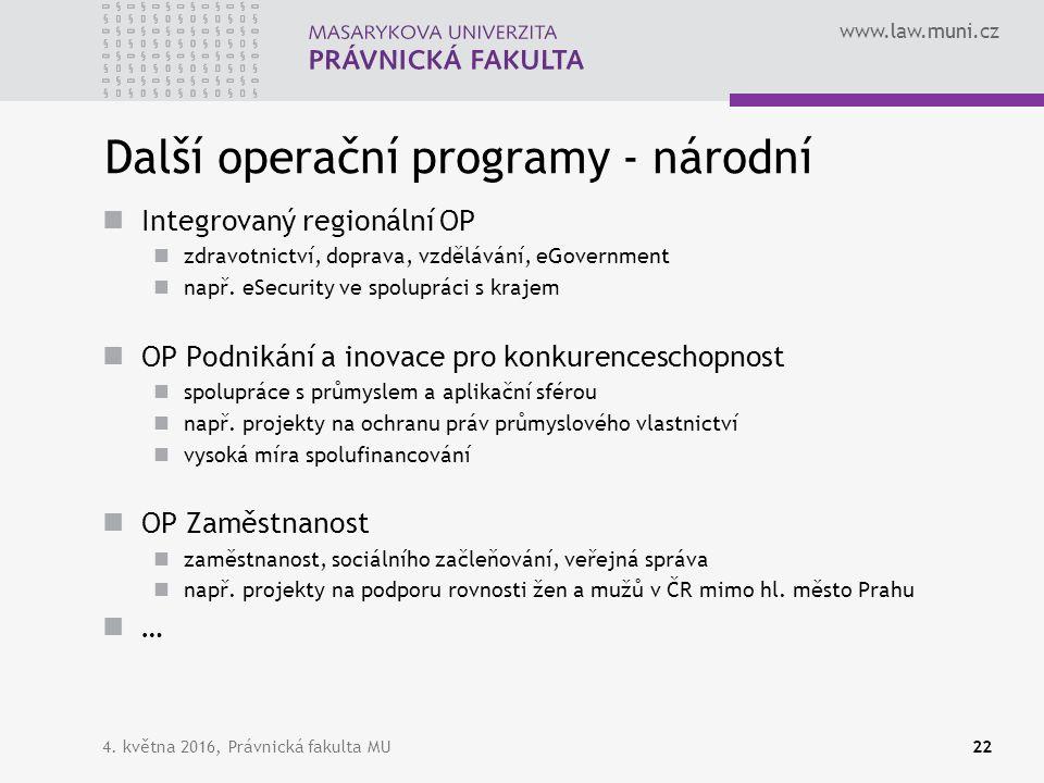 www.law.muni.cz Další operační programy - národní Integrovaný regionální OP zdravotnictví, doprava, vzdělávání, eGovernment např. eSecurity ve spolupr