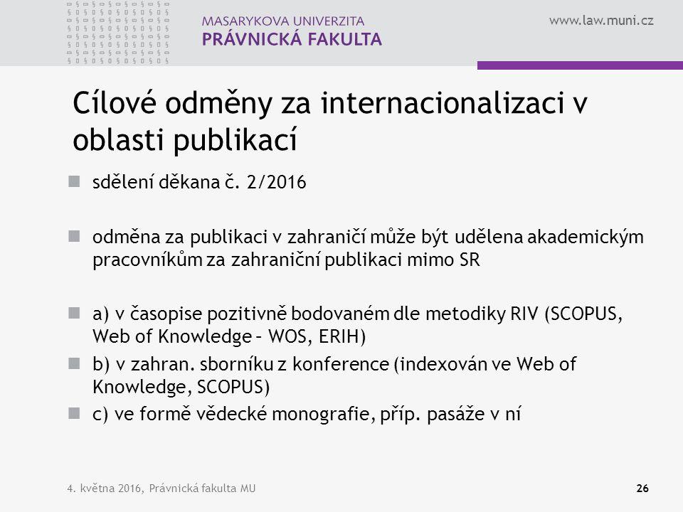 www.law.muni.cz 4. května 2016, Právnická fakulta MU26 Cílové odměny za internacionalizaci v oblasti publikací sdělení děkana č. 2/2016 odměna za publ
