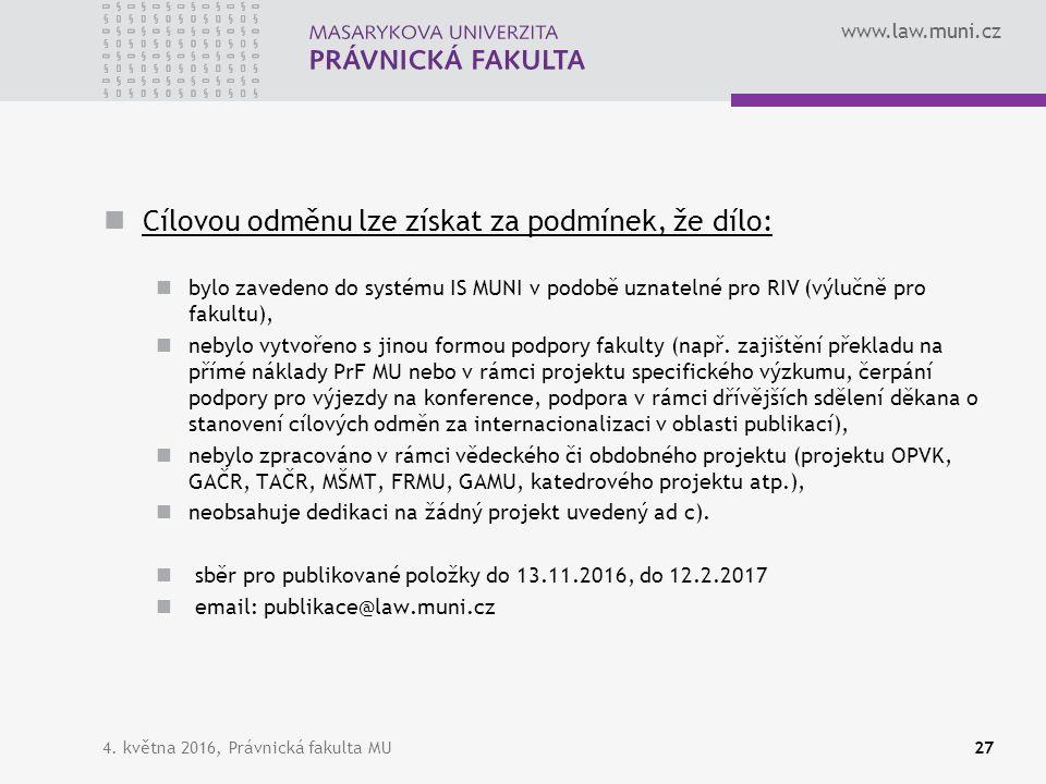www.law.muni.cz Cílovou odměnu lze získat za podmínek, že dílo: bylo zavedeno do systému IS MUNI v podobě uznatelné pro RIV (výlučně pro fakultu), neb