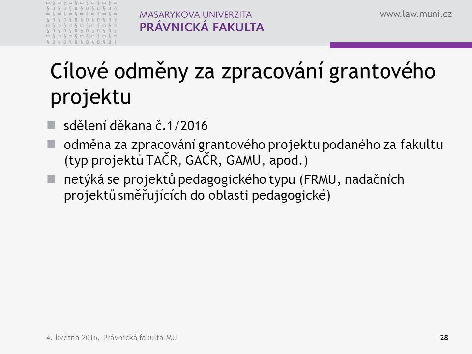 www.law.muni.cz 4. května 2016, Právnická fakulta MU28 Cílové odměny za zpracování grantového projektu sdělení děkana č.1/2016 odměna za zpracování gr