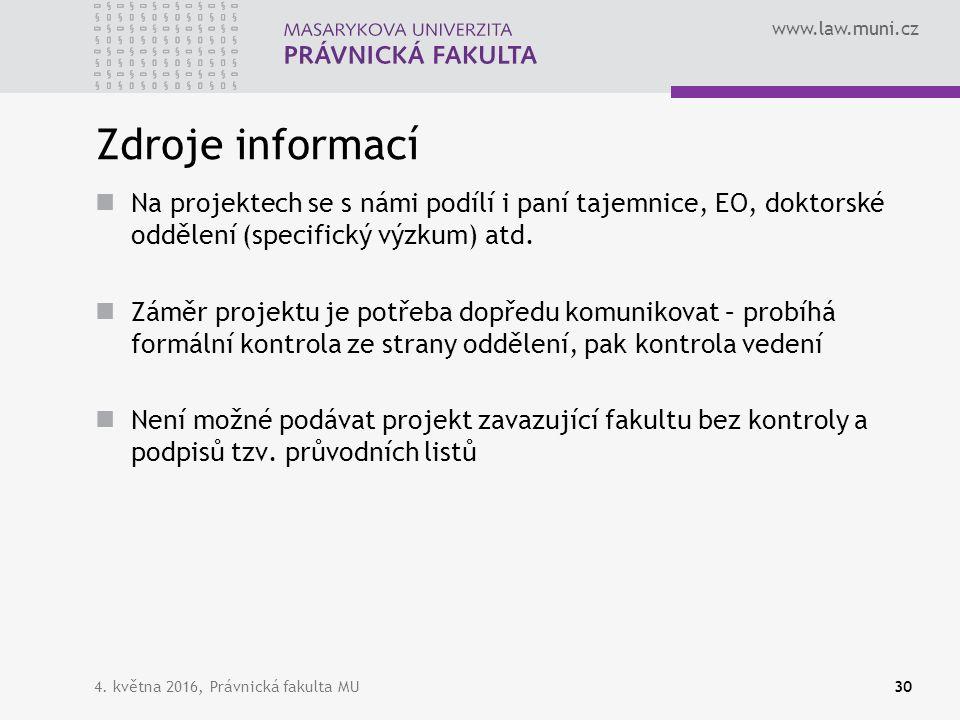 www.law.muni.cz Zdroje informací Na projektech se s námi podílí i paní tajemnice, EO, doktorské oddělení (specifický výzkum) atd. Záměr projektu je po