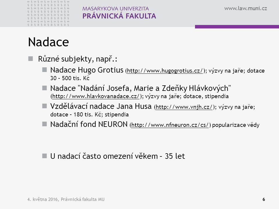 www.law.muni.cz Nadace Různé subjekty, např.: Nadace Hugo Grotius (http://www.hugogrotius.cz/); výzvy na jaře; dotace 30 – 500 tis. Kčhttp://www.hugog
