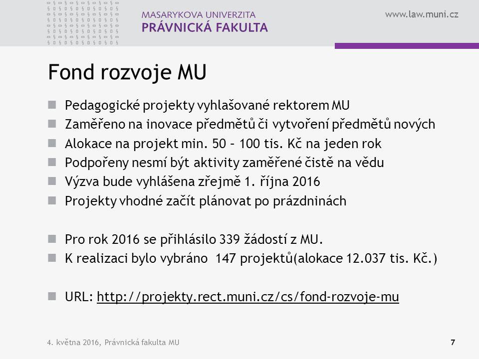 www.law.muni.cz Fond rozvoje MU Pedagogické projekty vyhlašované rektorem MU Zaměřeno na inovace předmětů či vytvoření předmětů nových Alokace na proj