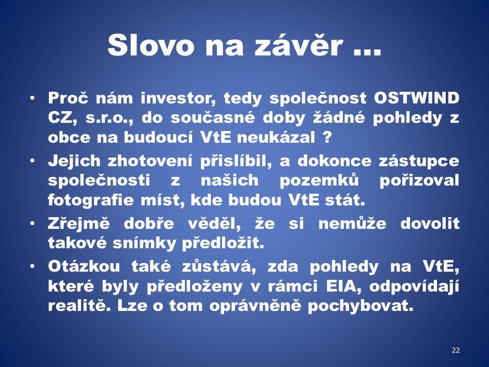 Slovo na závěr … Proč nám investor, tedy společnost OSTWIND CZ, s.r.o., do současné doby žádné pohledy z obce na budoucí VtE neukázal .