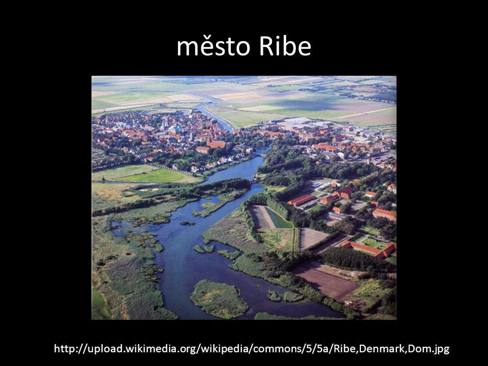 město Ribe http://upload.wikimedia.org/wikipedia/commons/5/5a/Ribe,Denmark,Dom.jpg