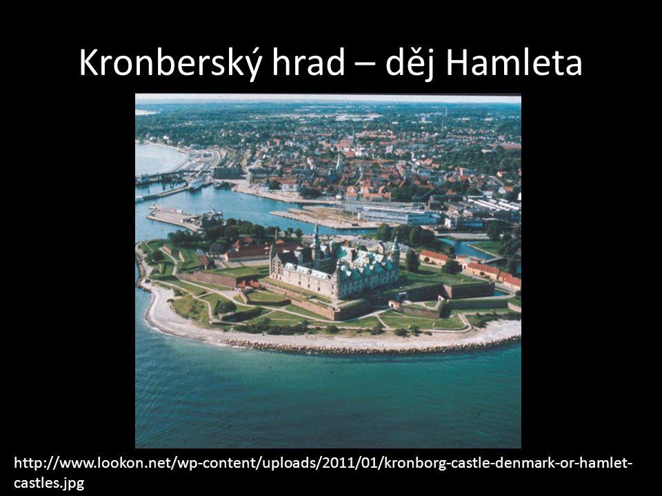 Kronberský hrad – děj Hamleta http://www.lookon.net/wp-content/uploads/2011/01/kronborg-castle-denmark-or-hamlet- castles.jpg