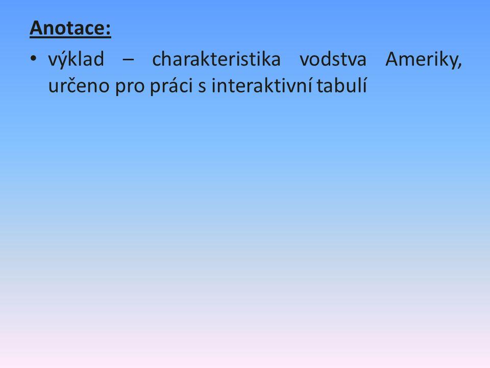 Anotace: výklad – charakteristika vodstva Ameriky, určeno pro práci s interaktivní tabulí