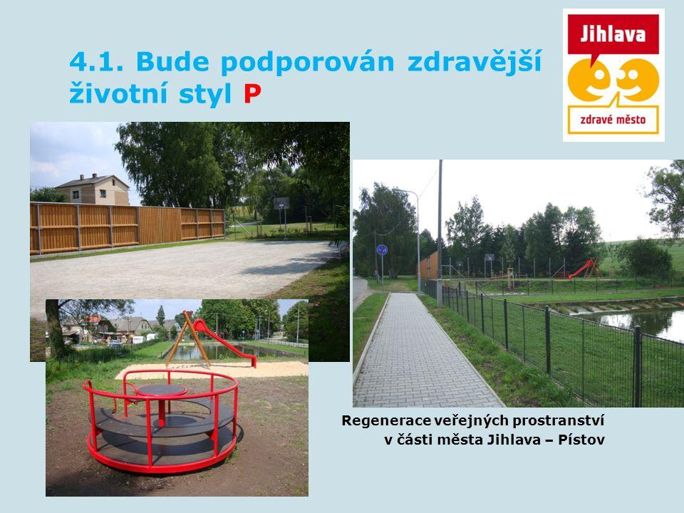 4.1. Bude podporován zdravější životní styl P Regenerace veřejných prostranství v části města Jihlava – Pístov