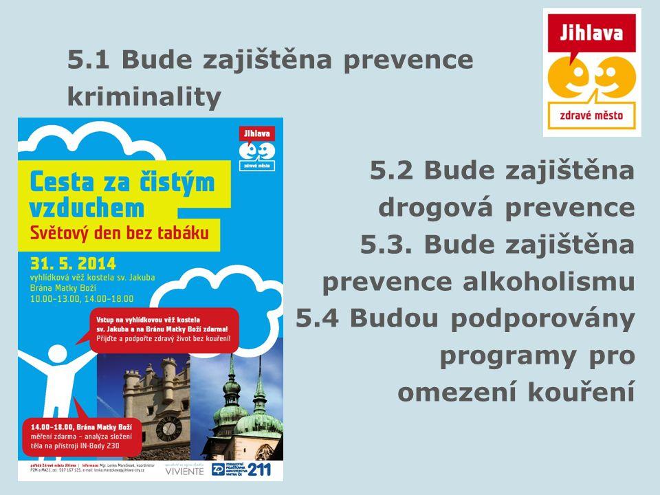 5.1 Bude zajištěna prevence kriminality 5.2 Bude zajištěna drogová prevence 5.3. Bude zajištěna prevence alkoholismu 5.4 Budou podporovány programy pr