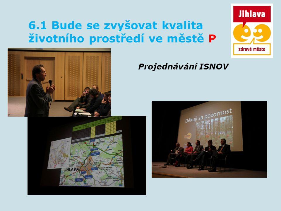 6.1 Bude se zvyšovat kvalita životního prostředí ve městě P Projednávání ISNOV