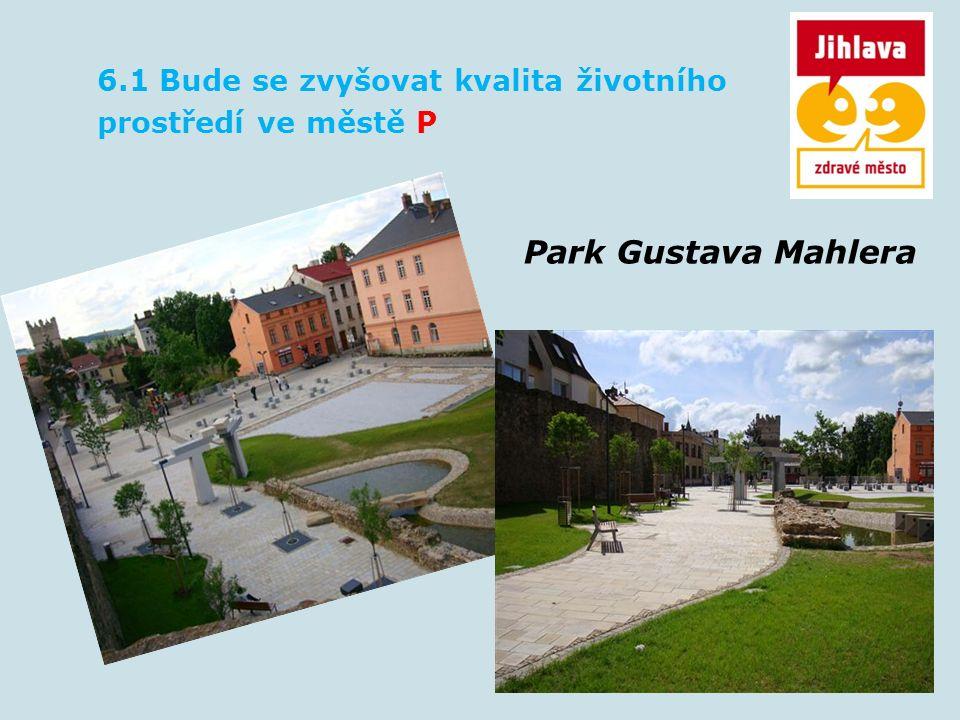 6.1 Bude se zvyšovat kvalita životního prostředí ve městě P Park Gustava Mahlera