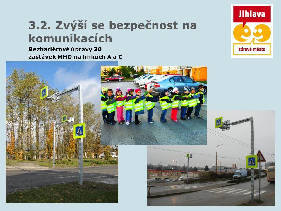 3.2. Zvýší se bezpečnost na komunikacích Bezbariérové úpravy 30 zastávek MHD na linkách A a C
