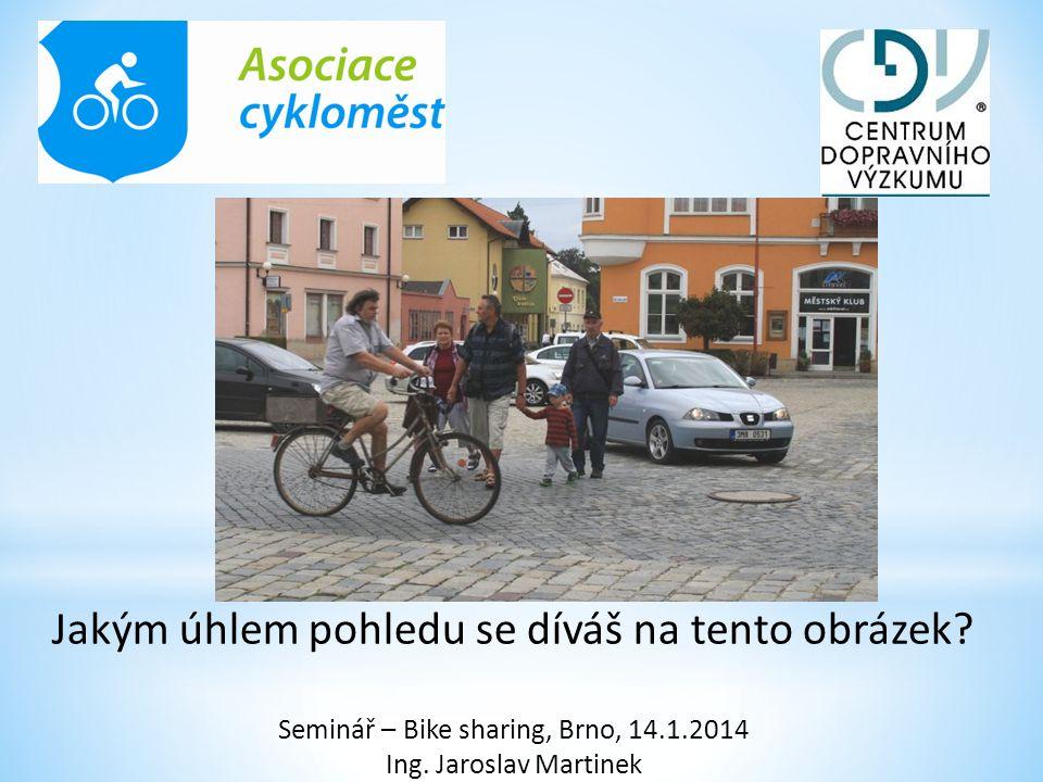 Jakým úhlem pohledu se díváš na tento obrázek? Seminář – Bike sharing, Brno, 14.1.2014 Ing. Jaroslav Martinek