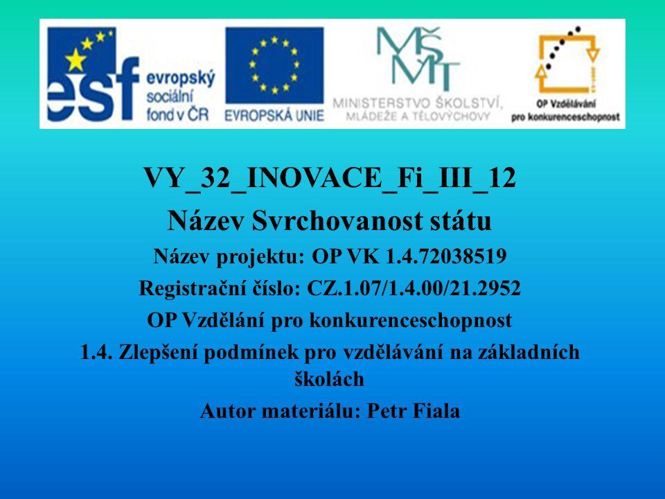 VY_32_INOVACE_Fi_III_12 Název Svrchovanost státu Název projektu: OP VK 1.4.72038519 Registrační číslo: CZ.1.07/1.4.00/21.2952 OP Vzdělání pro konkurenceschopnost 1.4.