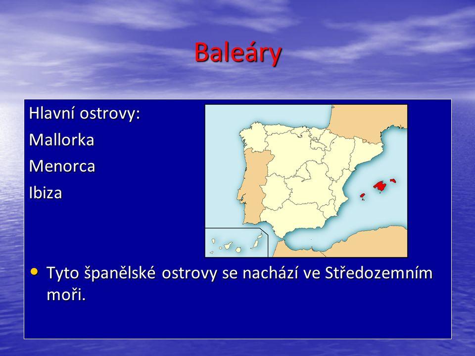 Baleáry Hlavní ostrovy: MallorkaMenorcaIbiza Tyto španělské ostrovy se nachází ve Středozemním moři.