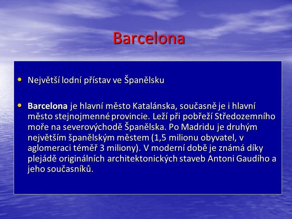 Největší lodní přístav ve Španělsku Největší lodní přístav ve Španělsku Barcelona je hlavní město Katalánska, současně je i hlavní město stejnojmenné provincie.
