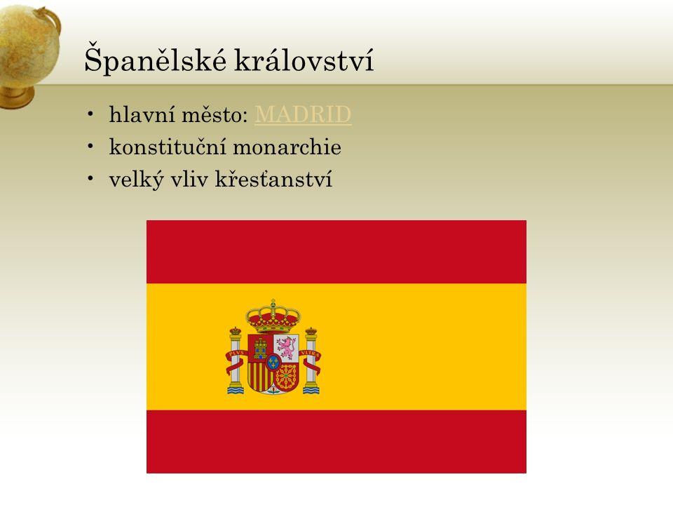 Španělské království hlavní město: MADRIDMADRID konstituční monarchie velký vliv křesťanství